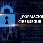 ¿Formación en Ciberseguridad?