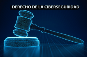 Ciberseguridad y derecho de la ciberseguridad